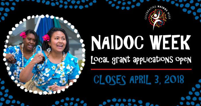 At left - Inset photo with white dot border: Two Indigenous women dressed in blue flowery dresses. Top right is NAIDOC symbol and below are words: NAIDOC Week local grant applications open. Closes April 3, 2018. Blue dots in waves enclose the image