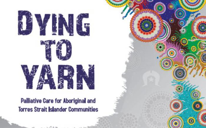 Image white at left and colourful concentric ring patterns at right. Words are Dying to Yarn, Palliative Care for Aboriginal and Torres Strait Islander Communities