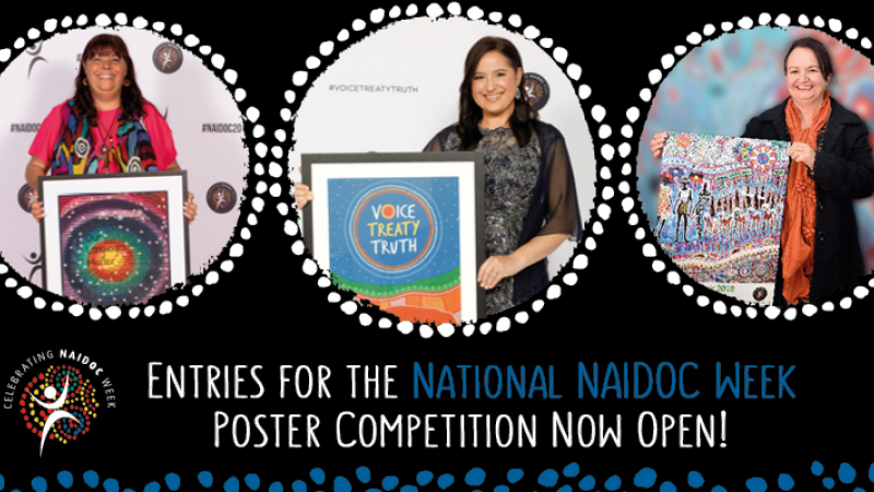 Three circular images of women holding colourful posters, each image surrounded by white dots on a black background. Words underneath images are: Entries for the National Naidoc Week Poster competition now open! At left is a colourful logo.