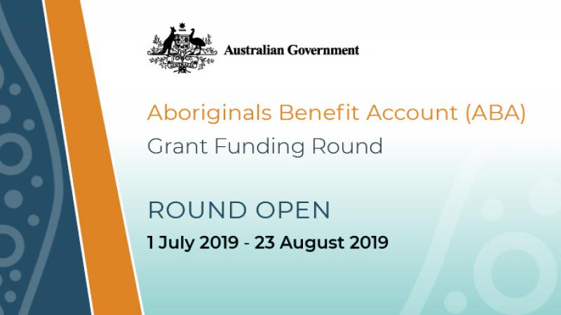 Aboriginals Benefit Account (ABA) Grant Funding Round Round Open 1 July 2013 - 23 August 2019