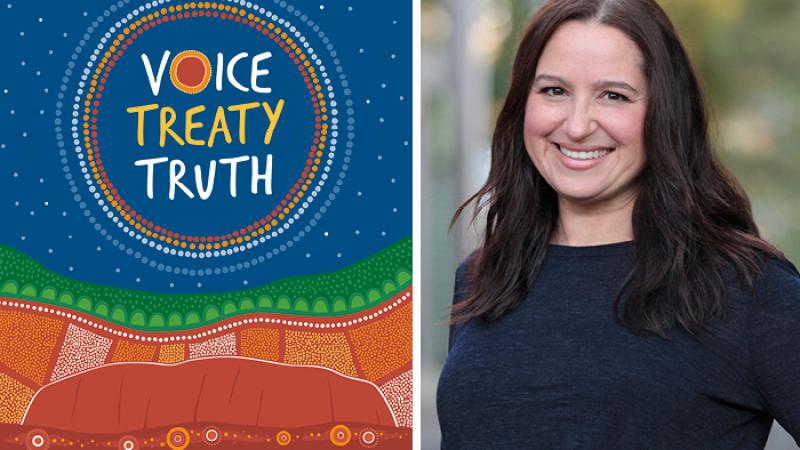 Two images: at left is a poster, blue at the top and with the words Voice Treaty Truth encircled by coloured dot rings and below is a multi-coloured wavy design above an image of Uluru. At right is photo of Aboriginal woman with long dark hair and top.