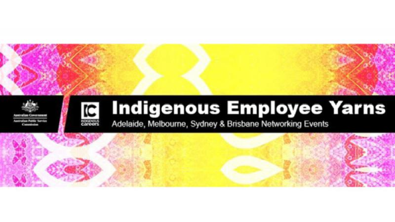 Black banner with words Indigenous Employee Yarns and Adelaide, Melbourne, Sydney & Brisbane Networking Events on top of a pink, white and yellow traditional design.