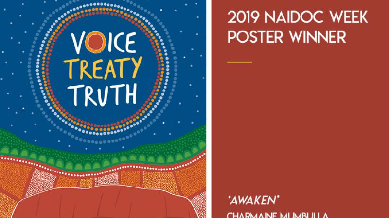 Blue, green and ochre two sided poster with Indigenous design and featuring shape of Uluru at base. At top are the words Voice Treaty Truth and on right side are the words: 2019 Naidoc Week Poster Winner. At bottom is Awaken, Charmaine Mumbulla
