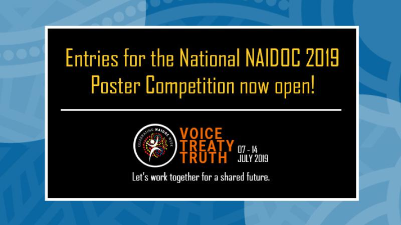 Black poster on blue background with following words: Entries for the National NAIDOC 2019 Poster Competition now open - Voice Treaty Truth 07-14 July 2019 Let's work together for a shared future.