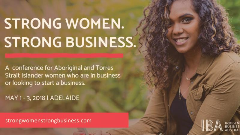 Indigenous woman in brown shirt. Text says Strong Women. Strong Business. A conference for Aboriginal and Torres Strait Islander women who are in business or looking to start a business. May 1-3, 2018, Adelaide. Strongwomenstrongbusiness.com
