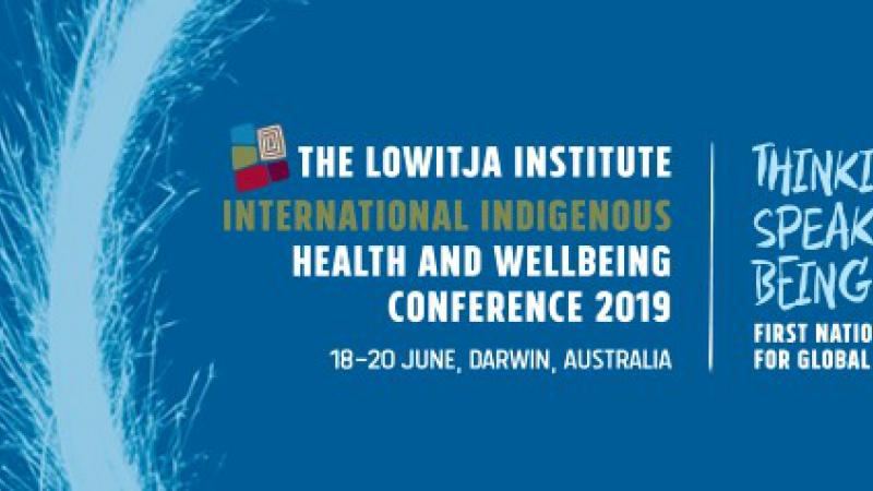 Blue image with the words: The Lowitja Institute International indigenous Health and Wellbeing Conference 2019, 18-20 June, Darwin, Australia Thinking Speaking Being First Nations Solutions for Global Change