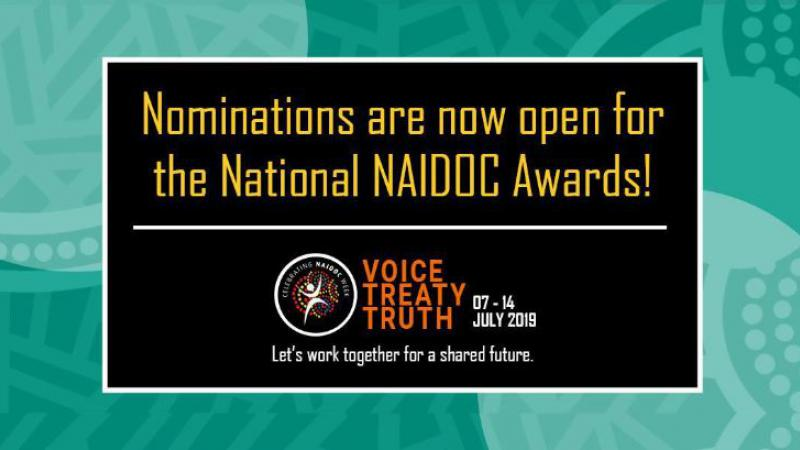 Black poster on green background featuring the following words: Nominations are now open for the National NAIDOC Awards Voice Treaty Truth 7-14 July 2019 Let's work together for a shared future.