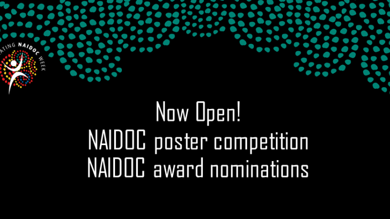 Mainly black image with green dot arrangement at top and a logo of multiple colouored dots. Below the design are the words: Now Open! NAIDOC poster competition NAIDOC award nominations.